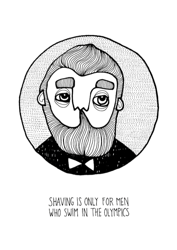 """""""Shaving is only for men who swim in the olympics"""". Den första skäggiga gubben i webbutiken. Illustration: Karin Ohlsson."""